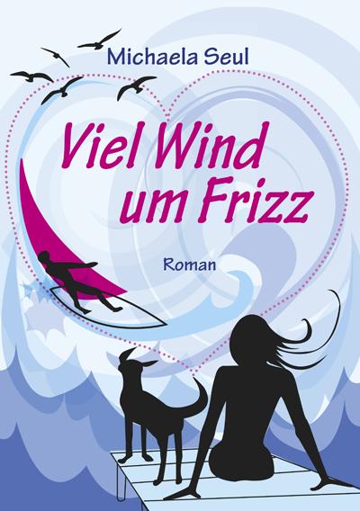 Cover des Romans Viel Wind um Frizz der Autorin Michaela Seul, die hiermit ihr erstes E-Book vorlegt, bei dem sie wie immer ihre Muse, der schwarze Labrador Miss Lomax unterstützt hat, der normalerweise für ihre Flipper-Serie verantwortlich zeichnet