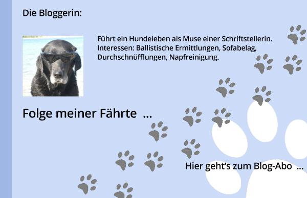 Die Bloggerin: Führt ein Hundeleben als Muse einer Schriftstellerin. Interessen: Ballistische Ermittlungen, Sofabelag, Durchschnüfflungen, Napfreinigung